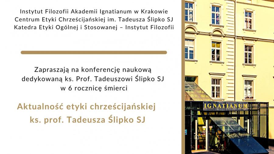 """Konferencja naukowa """"Aktualność etyki chrześcijańskiej ks. prof. Tadeusza Ślipko SJ"""""""